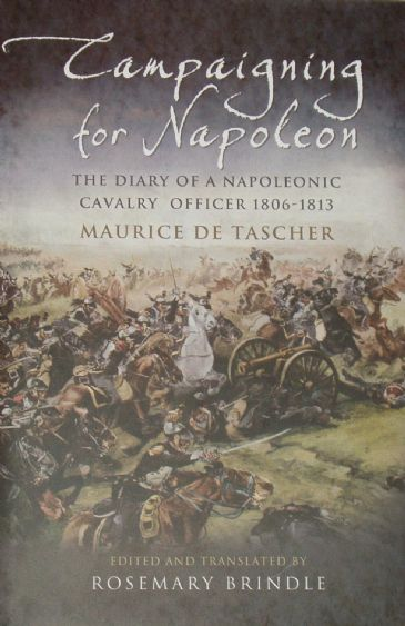Campaigning for Napoleon, The Diary of a Napoleonic Cavalry Officer